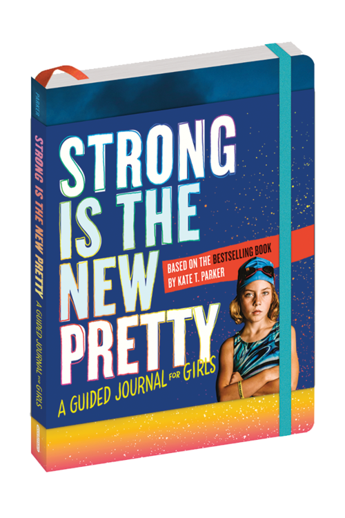 Strong is the new pretty guided journal for girls by Kate T Parker